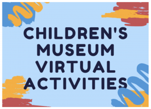 Children's Museum Virtual Activities