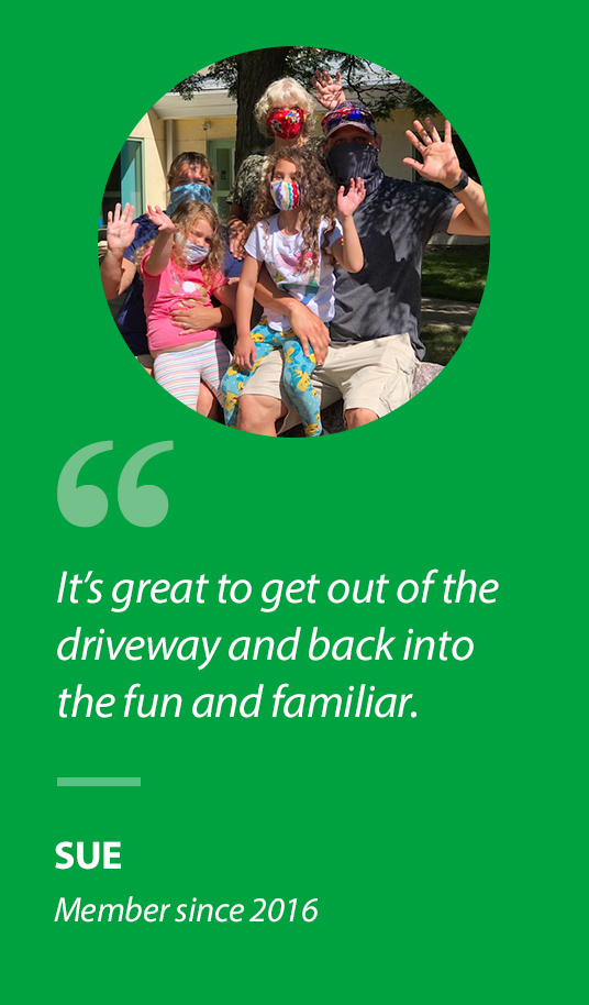 """""""It's great to get out of the driveway and back into the fun and familiar."""" Sue, Member since 2016"""