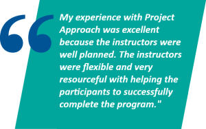 My experience with Project Approach was excellent because the instructors were well planned. The instructors were flexible and very resourceful with helping the participants to successfully complete the program.