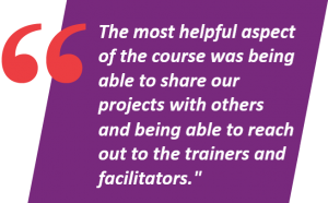 The most helpful aspect of the course was being able to share our projects with others and being able to reach out to he trainers and facilitators.